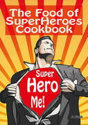 The Food of SuperHeroes Cookbook: SuperHero Me! Becoming a SuperHero with these Awesome Recipes