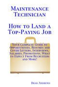 Maintenance Technician - How to Land a Top-Paying Job: Your Complete Guide to Opportunities, Resumes and Cover Letters, Interviews, Salaries, Promotio