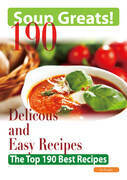 Soup Greats: 190 Delicious and Easy Soup Recipes - The Top 190 Best Recipes