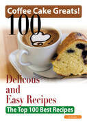 Coffee Cake Greats: 100 Delicious and Easy Coffee Cake Recipes - The Top 100 Best Recipes