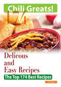 Chili Greats: 174 Delicious and Easy Chili Recipes  -  The Top 174 Best Recipes