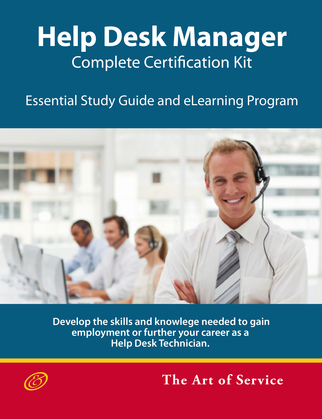 Help Desk Manager - Complete Certification Kit: Develop the skills required to manage a high-performing Help Desk, its team, balance workloads and improve efficiency