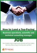 How to Land a Top-Paying Business Operations, Scientific and Technical Consulting Manager Job: Your Complete Guide to Opportunities, Resumes and Cover