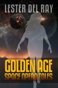 Lester Del Ray: Golden Age Space Opera Tales
