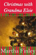 Christmas With Grandma Elsie- The Original Classic Edition