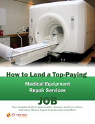 How to Land a Top-Paying Medical Equipment Repair Services Job: Your Complete Guide to Opportunities, Resumes and Cover Letters, Interviews, Salaries, Promotions, What to Expect From Recruiters and More!