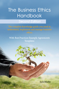 The Business Ethics Handbook: The Complete Knowledge Guide you need to Understand, Implement and Manage Business Ethics - With Best Practices Example