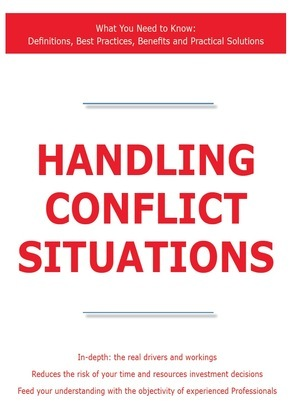 Handling Conflict Situations - What You Need to Know: Definitions, Best Practices, Benefits and Practical Solutions