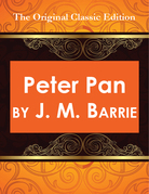 Peter Pan, by J. M. Barrie - The Original Classic Edition