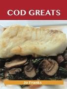 Cod Greats: Delicious Cod Recipes, The Top 67 Cod Recipes