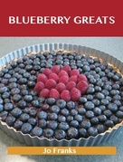 Blueberry Greats: Delicious Blueberry Recipes, The Top 93 Blueberry Recipes