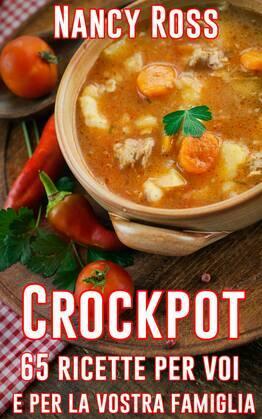 Crockpot: 65 ricette per voi e per la vostra famiglia