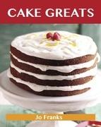 Cake Greats: Delicious Cake Recipes, The Top 100 Cake Recipes