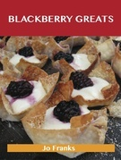 Blackberry Greats: Delicious Blackberry Recipes, The Top 100 Blackberry Recipes