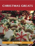 Christmas Greats: Delicious Christmas Recipes, The Top 67 Christmas Recipes