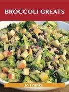 Broccoli Greats: Delicious Broccoli Recipes, The Top 88 Broccoli Recipes