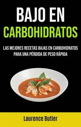 Bajo En Carbohidratos: Las Mejores Recetas Bajas En Carbohidratos Para Una Pérdida De Peso Rápida