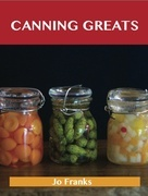 Canning Greats: Delicious Canning Recipes, The Top 52 Canning Recipes