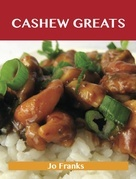 Cashew Greats: Delicious Cashew Recipes, The Top 62 Cashew Recipes
