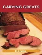 Carving Greats: Delicious Carving Recipes, The Top 88 Carving Recipes