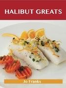 Halibut Greats: Delicious Halibut Recipes, The Top 72 Halibut Recipes