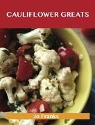 Cauliflower Greats: Delicious Cauliflower Recipes, The Top 86 Cauliflower Recipes