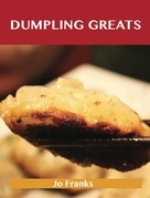 Dumpling Greats: Delicious Dumpling Recipes, The Top 64 Dumpling Recipes