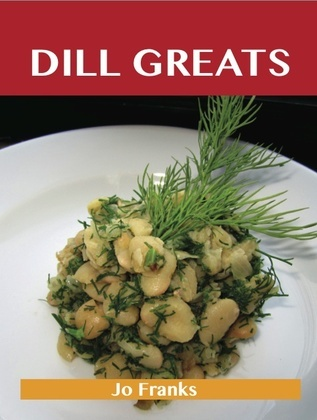 Dill Greats: Delicious Dill Recipes, The Top 65 Dill Recipes