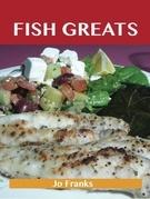 Fish Greats: Delicious Fish Recipes, The Top 100 Fish Recipes