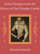 Some Passages from the History of the Chomley Family