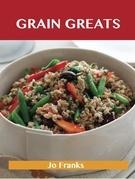 Grain Greats: Delicious Grain Recipes, The Top 68 Grain Recipes