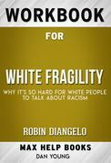 Workbook for White Fragility: Why It's So Hard for White People to Talk About Racism by Robin DiAngelo