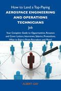 How to Land a Top-Paying Aerospace engineering and operations technicians Job: Your Complete Guide to Opportunities, Resumes and Cover Letters, Interv