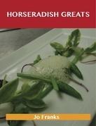 Horseradish Greats: Delicious Horseradish Recipes, The Top 100 Horseradish Recipes