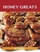 Honey Greats: Delicious Honey Recipes, The Top 100 Honey Recipes