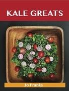 Kale Greats: Delicious Kale Recipes, The Top 63 Kale Recipes