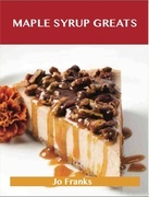 Maple syrup Greats: Delicious Maple syrup Recipes, The Top 72 Maple syrup Recipes