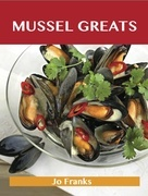 Mussel Greats: Delicious Mussel Recipes, The Top 90 Mussel Recipes