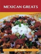 Mexican Greats: Delicious Mexican Recipes, The Top 100 Mexican Recipes