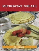 Microwave Greats: Delicious Microwave Recipes, The Top 100 Microwave Recipes