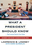 What a President Should Know: An Insider's View on How to Succeed in the Oval Office