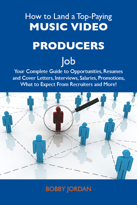 How to Land a Top-Paying Music video producers Job: Your Complete Guide to Opportunities, Resumes and Cover Letters, Interviews, Salaries, Promotions, What to Expect From Recruiters and More