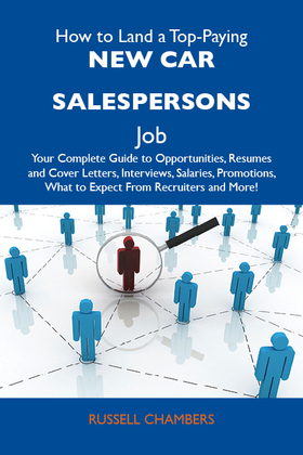 How to Land a Top-Paying New car salespersons Job: Your Complete Guide to Opportunities, Resumes and Cover Letters, Interviews, Salaries, Promotions, What to Expect From Recruiters and More