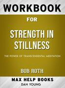 Workbook for Strength in Stillness: The Power of Transcendental Meditation by Bob Roth