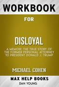 Workbook for Disloyal: A Memoir: The True Story of the Former Personal Attorney to President Donald J. Trump by Michael Cohen