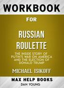 Workbook for Russian Roulette: The Inside Story of Putin's Waron America and the Election of Donald Trump by Michae lIsikoff