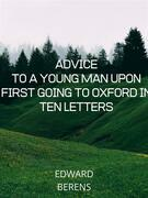 Advice To A Young Man Upon First Going To Oxford In Ten Letters
