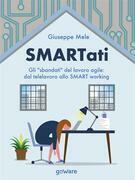 """SMARTati. Gli """"sbandati"""" del lavoro agile: dal telelavoro allo SMART working"""