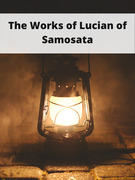 The Works of Lucian of Samosata