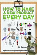 How to Make a New Product Every Day